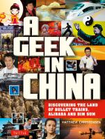 A Geek in China: Discovering the Land of Bullet Trains, Alibaba and Dim Sum