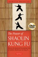 The Power of Shaolin Kung Fu : Harness the Speed and Devastating Force of Southern Shaolin Jow Ga Kung Fu