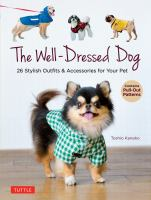The well-dressed dog : sew 26 stylish outfits & accessories for your pet
