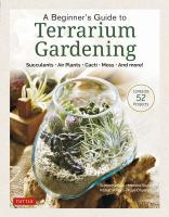 Beginner's Guide to Terrarium Gardening: Succulents, Air Plants, Cacti, Moss and