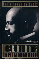W.E.B. DuBois: Biography of a Race 1868-1919