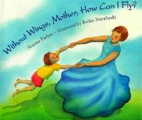 Without Wings, Mother, How Can I Fly?