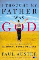 I Thought My Father Was God and Other True Tales From the NPR's National Story Project