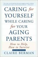 Caring for Yourself While Caring for your Aging Parents