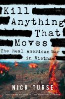 Kill anything that moves : the real American war in Vietnam