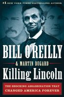 Killing Lincoln : the shocking assassination that changed America forever