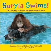 Suryia Swims! : the True Story of How An Orangutan Learned to Swim
