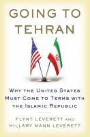 Going to Tehran : why the United States must come to terms with the Islamic Republic of Iran