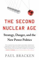 The second nuclear age : strategy, danger, and the new power politics