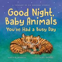 Good Night, Baby Animals--you've Had A Busy Day