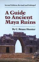 A Guide to Ancient Maya Ruins