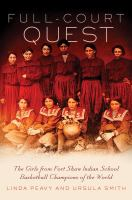 Full-Court Quest: The Girls from Fort Shaw Indian School - Basketball Champions of the World