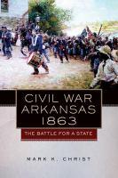 Civil War Arkansas, 1863: The Battle for a State