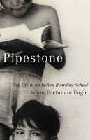 Pipestone: My Life in an Indian Boarding School
