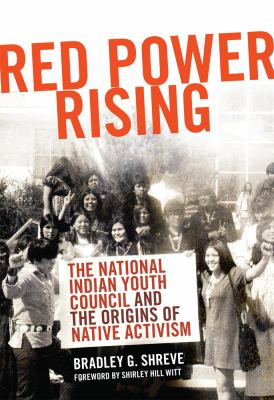 Red Power Rising: The National Indian Youth Council and the Origins of Native Activism