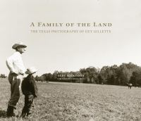A Family of the Land: The Texas Photography of Guy Gillette