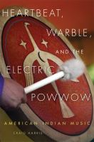 Heartbeat, Warble, and the Electric Powwow: American Indian Music