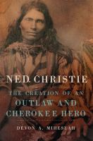 Ned Christie : the creation of an outlaw and Cherokee hero