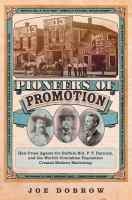Pioneers Of Promotion: How Press Agents For Buffalo Bill, P. T. Barnum, And The World's Columbian Exposition Created Modern Marketing