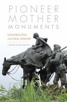 Pioneer mother monuments : constructing cultural memory