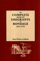 The Complete Book of Emigrants in Bondage, 1614-1775
