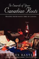 In Search of your Canadian Roots : Tracing your Family Tree in Canada