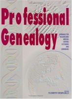 Professional genealogy : a manual for researchers, writers, editors, lecturers, and librarians