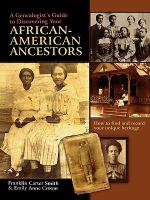 A Genealogist's Guide to Discovering your African-American Ancestors