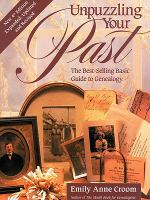 UNPUZZLING YOUR PAST THE BEST-SELLING BASIC GUIDE TO GENEALOGY FOURTH EDITION EXPANDED, UPDATED AND REVISED
