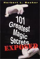 101 Greatest Magic Secrets Exposed
