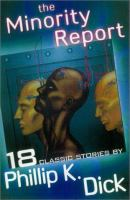 The Minority Report and Other Classic Stories /cby Philip K. Dick ; With An Introduction by James Tiptree, Jr