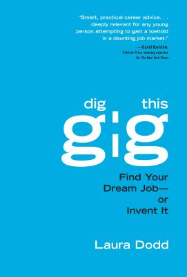Dig this gig : find your dream job-- or invent it