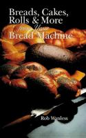 Breads, Cakes, Rolls & More From your Bread Machine