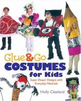 Glue & go costumes for kids : super-duper designs with everyday materials  Holly Cleeland