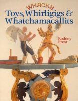 Whacky Toys, Whirligigs & Whatchamacallits