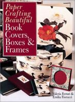 Paper Crafting Beautiful Book Covers, Boxes & Frames