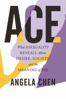 Ace : What Asexuality Reveals About Desire, Identity, and the Meaning of Sex