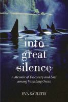 Into great silence : a memoir of discovery and loss among vanishing orcas