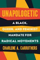 Unapologetic : a Black, queer, and feminist mandate for radical movements