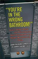 """""""You're in the wrong bathroom!"""" : and 20 other myths and misconceptions about transgender and gender-nonconforming people"""