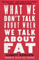 What We Don't Talk About When We Talk About Fat by Aubrey Gordon
