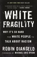 White fragility : why it's so hard for white people to talk about about racism