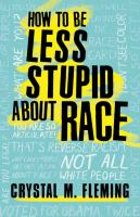 Media Cover for How to be less stupid about race : on racism, white supremacy, and the racial divide