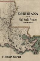 Louisiana and the Gulf South Frontier, 1500-1821