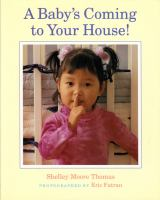 A Baby's Coming To Your House! / Written By Shelley Moore Thomas ; Photographs By Eric Futran
