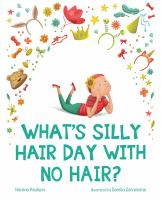 What%27s Silly Hair Day with no hair?1 volume (unpaged) : color illustrations ; 26 cm