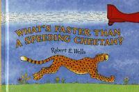 What's Faster Than A Speeding Cheetah?