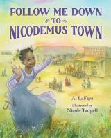 Follow me down to Nicodemus town : based on the history of the African American pioneer settlement