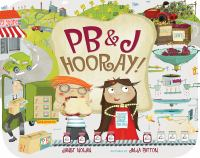 PB & J Hooray! : your Sandwich's Amazing Journey From Farm to Table