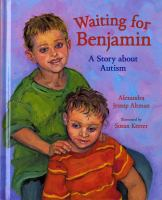 Waiting for Benjamin : a story about autism